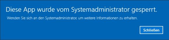 Sobald diese Einstellung wirksam ist, quittiert Windows 10 den Aufruf jeder Store App mit dieser Meldung.
